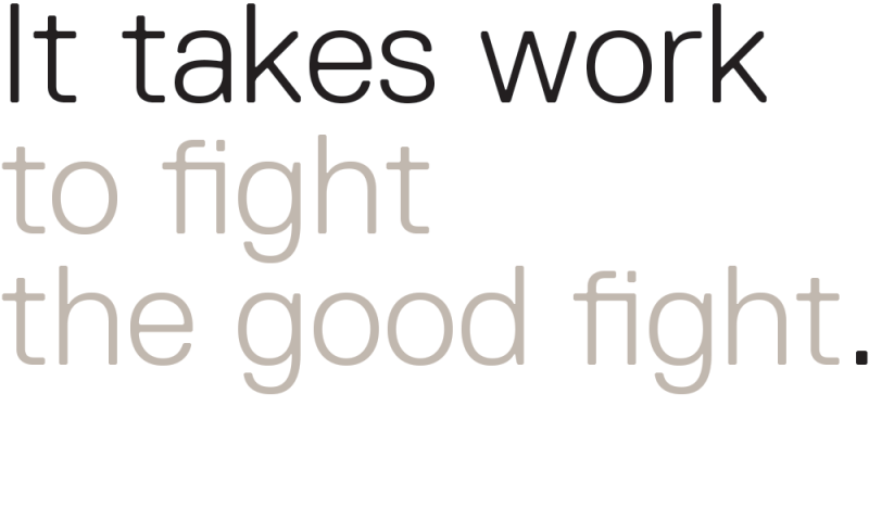 it-takes-work-to-fight-the-good-fight