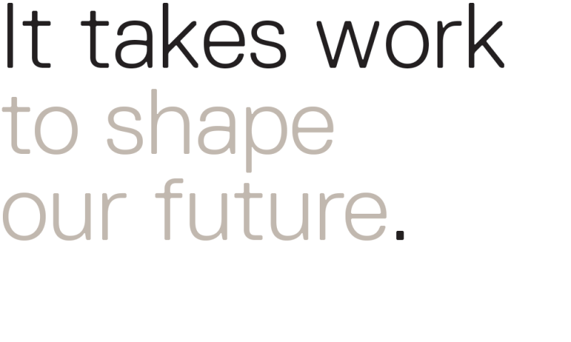 it-takes-work-to-shape-our-future